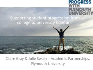 Claire Gray & Julie Swain – Academic Partnerships, Plymouth University