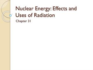 Nuclear Energy: Effects and Uses of Radiation
