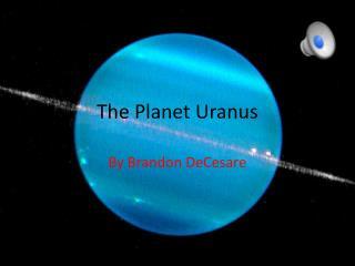 T he Planet Uranus