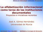 La alfabetizaci n informacional como tarea de las instituciones documentales Proyectos e iniciativas recientes