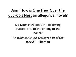 Aim:  How is  One Flew Over the Cuckoo�s Nest  an allegorical novel?