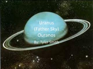 Uranus (Father Sky ) O uranos