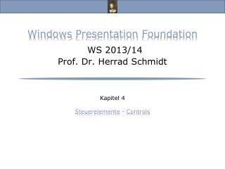 Windows  Presentation Foundation WS  2013/14 Prof. Dr. Herrad Schmidt