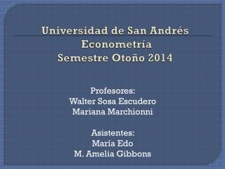 Universidad de San Andrés  Econometría Semestre  Otoño 2014