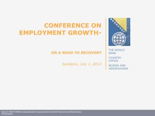 CONFERENCE ON EMPLOYMENT  GROWTH- ON  A  ROAD  TO RECOVERY Sarajevo, July 1, 2014