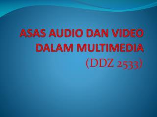 ASAS AUDIO DAN VIDEO DALAM MULTIMEDIA
