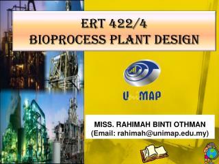 ERT 422/4 BIOPROCESS PLANT DESIGN