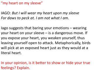 """my heart on my sleeve"" IAGO:  But I will wear my heart upon my sleeve"