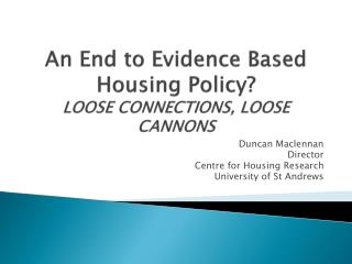 An End to Evidence Based Housing Policy? LOOSE CONNECTIONS, LOOSE CANNONS