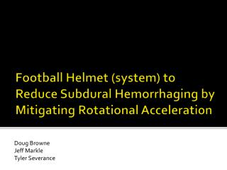 Football Helmet (system) to Reduce Subdural Hemorrhaging by Mitigating Rotational Acceleration