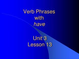 Verb Phrases  with have