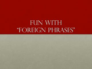 """Fun with  """"Foreign Phrases"""""""