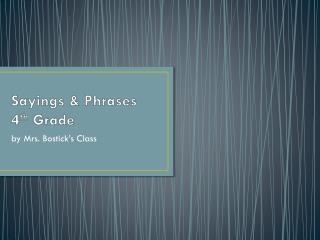 Sayings & Phrases 4 th  Grade