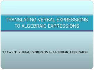 TRANSLATING VERBAL EXPRESSIONS TO ALGEBRAIC EXPRESSIONS