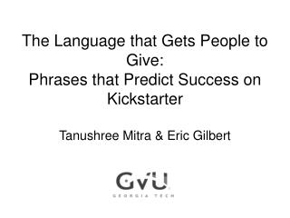 The Language that Gets People to Give: Phrases that Predict Success on  Kickstarter