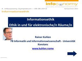Rainer Kuhlen FB Informatik und  Informationswissenschaft - Universität Konstanz www.kuhlen.name