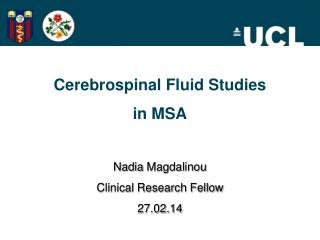 Cerebrospinal  Fluid  Studies  in MSA Nadia  Magdalinou Clinical Research Fellow 27.02.14