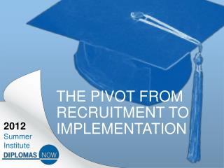 The Pivot from recruitment to implementation