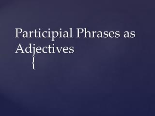 Participial Phrases as Adjectives