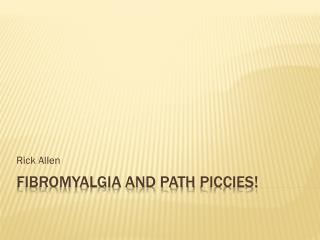 Fibromyalgia and Path  Piccies !