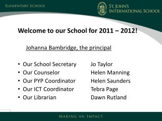 Welcome to our School for 2011 – 2012! Johanna Bambridge, the principal