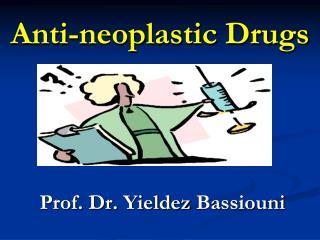 Anti-neoplastic Drugs