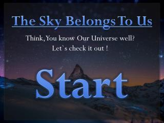 The Sky Belongs To Us