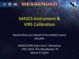 MASCS Instrument &  VIRS Calibration