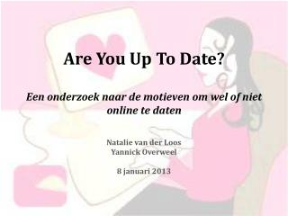 Are  You  Up  To  Date ? Een onderzoek naar de motieven om wel of niet online te daten