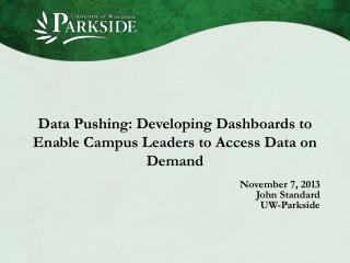Data Pushing: Developing Dashboards to Enable Campus Leaders to Access Data on Demand