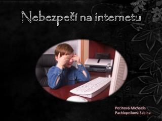 Nebezpe č í na internetu