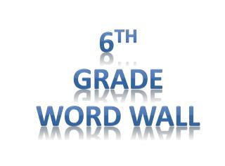 6 th Grade  Word Wall