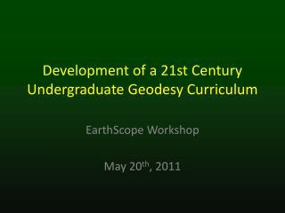 Development of a 21st Century Undergraduate Geodesy Curriculum