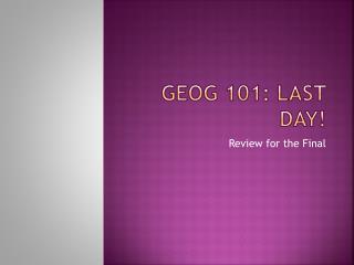 GEOG 101: Last Day!
