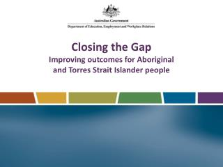 Closing the Gap Improving outcomes for Aboriginal and Torres Strait Islander people