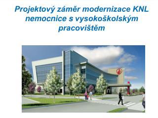 Projektový záměr modernizace KNL nemocnice svysokoškolským pracovištěm