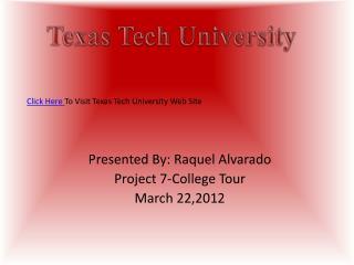 Presented By: Raquel Alvarado Project 7-College Tour March 22,2012