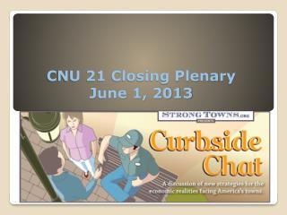 CNU 21 Closing Plenary June 1, 2013