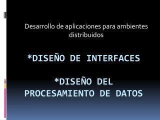 *diseño de interfaces  *diseño del procesamiento de datos