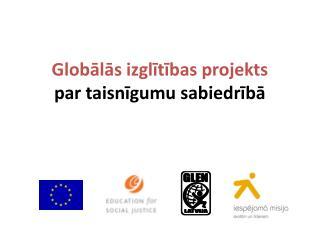 G lobālās  izglītības  projekts  par taisnīgumu sabiedrībā