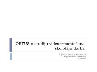 ORTUS e-studiju vides izmantošana skolotāju darbā