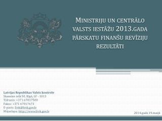 Latvijas Republikas Valsts kontrole Skanstes ielā 50, Rīgā, LV - 1013 Tālrunis: +371 67017500