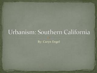 Urbanism: Southern California