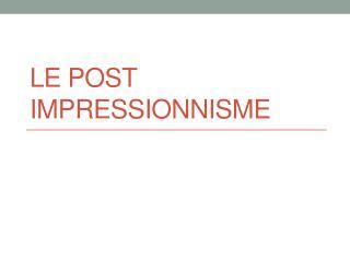 Le Post  Impressionnisme