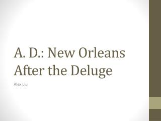 A. D.: New Orleans After the Deluge