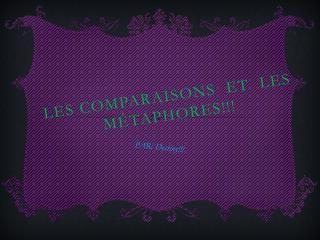 LES comparaisons  et  LES  métaphores!!!