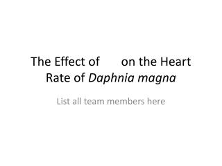 The Effect of       on the Heart Rate of  Daphnia magna