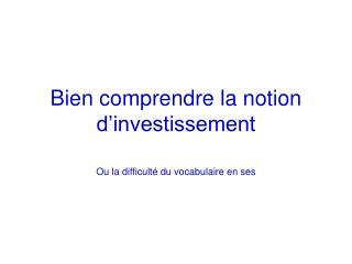 Bien comprendre la notion d investissement