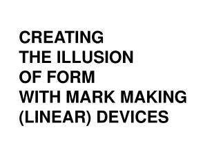 CREATING  THE ILLUSION  OF  FORM WITH MARK MAKING (LINEAR) DEVICES