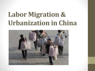 Labor Migration & Urbanization in China